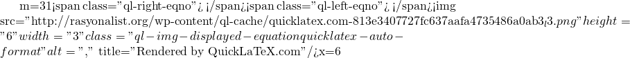 "m=31<span class=""ql-right-eqno"">   </span><span class=""ql-left-eqno"">   </span><img src=""http://rasyonalist.org/wp-content/ql-cache/quicklatex.com-813e3407727fc637aafa4735486a0ab3_l3.png"" height=""6"" width=""3"" class=""ql-img-displayed-equation quicklatex-auto-format"" alt=""\[,\]"" title=""Rendered by QuickLaTeX.com""/>x=6"